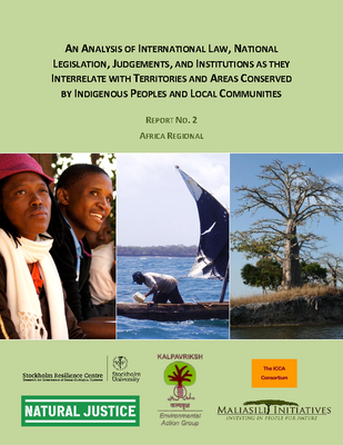 An analysis of international law, national legislation, judgements, and institutions as they interrelate with territories and areas conserved by indigenous peoples and local communities. Report No. 2. Africa Regional.