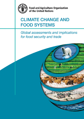 Climate Change and Food Systems: Global assessments and implications for food security and trade