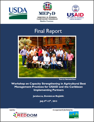 Final Report - July 2013 Workshop on Capacity Strengthening in Agricultural Best Management Practices for USAID and the Caribbean (Jarabacoa, DR)