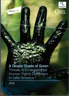 A Deadly Shade of Green Threats to Environmental Human Rights Defenders in Latin America