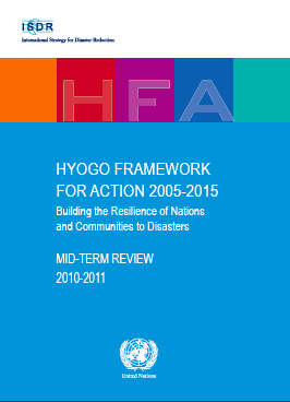 HYOGO FRAMEWORK FOR ACTION 2005-2015 Building the Resilience of Nations and Communities to Disasters: MID-TERM REVIEW, 2010-2011