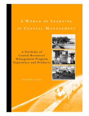 A world of learning in coastal management: A portfolio of coastal resources management program experience and products.  2002
