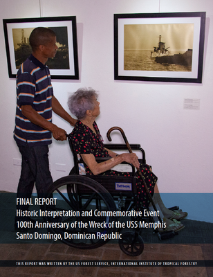 Final Report: Historic Interpretation and Commemorative Event - 100th Anniversary of the USS Memphis - Santo Domingo, Dominican Republic