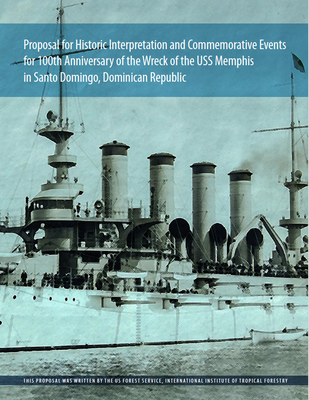 Proposal for Historic Interpretation and Commemorative Events for 100th Anniversary of the Wreck of the USS Memphis in Santo Domingo, Dominican Republic