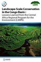 Landscape-Scale Conservation in the Congo Basin : Lessons Learned from the Central Africa Regional Program for the Environment (CARPE)