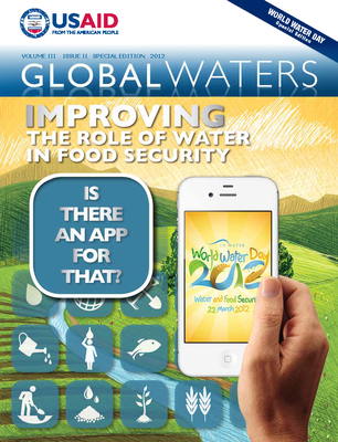 USAID Global Waters: Improving the Role of Water in Food Security - Is There an App for That? | World Water Day Special Edition March 2012